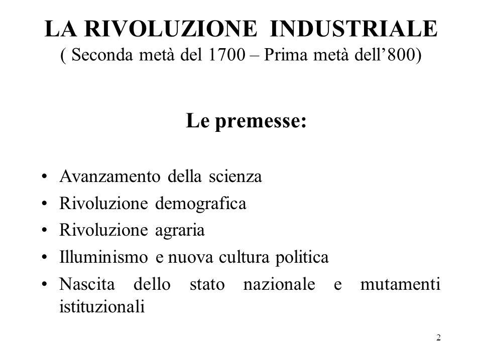 2 LA RIVOLUZIONE INDUSTRIALE ( Seconda metà del 1700 – Prima metà dell800) Le premesse: Avanzamento della scienza Rivoluzione demografica Rivoluzione