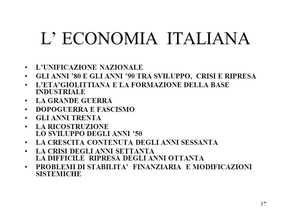 37 L ECONOMIA ITALIANA LUNIFICAZIONE NAZIONALE GLI ANNI 80 E GLI ANNI 90 TRA SVILUPPO, CRISI E RIPRESA LETAGIOLITTIANA E LA FORMAZIONE DELLA BASE INDU