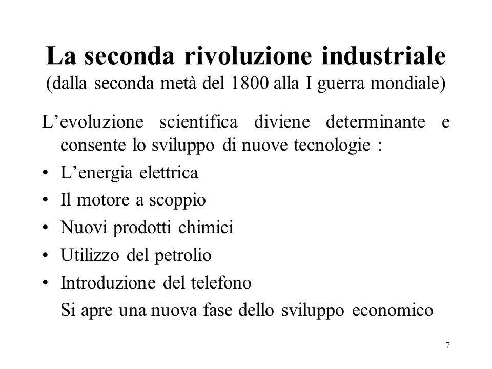 7 La seconda rivoluzione industriale (dalla seconda metà del 1800 alla I guerra mondiale) Levoluzione scientifica diviene determinante e consente lo s