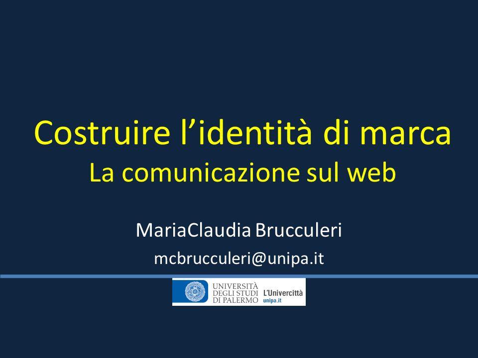 Costruire lidentità di marca La comunicazione sul web MariaClaudia Brucculeri mcbrucculeri@unipa.it