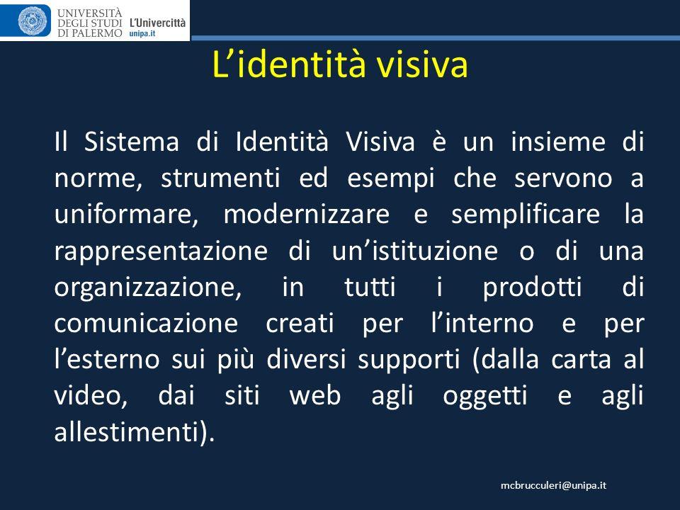 mcbrucculeri@unipa.it Lidentità visiva Il Sistema di Identità Visiva è un insieme di norme, strumenti ed esempi che servono a uniformare, modernizzare
