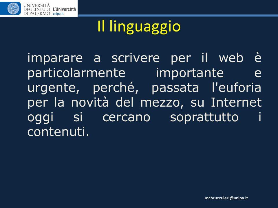 mcbrucculeri@unipa.it Il linguaggio imparare a scrivere per il web è particolarmente importante e urgente, perché, passata l'euforia per la novità del