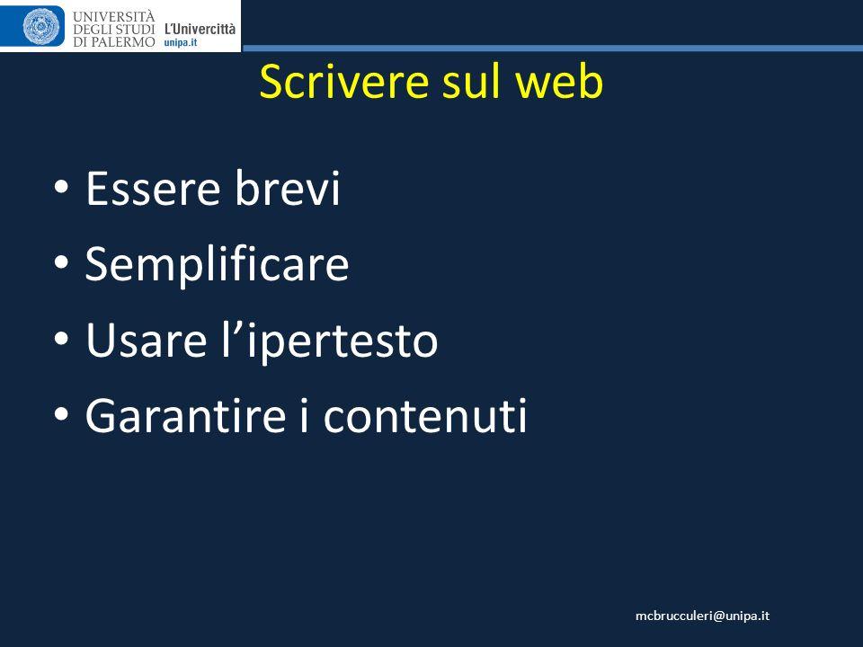 mcbrucculeri@unipa.it Scrivere sul web Essere brevi Semplificare Usare lipertesto Garantire i contenuti