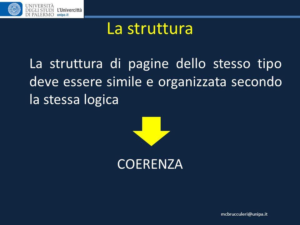 mcbrucculeri@unipa.it La struttura La struttura di pagine dello stesso tipo deve essere simile e organizzata secondo la stessa logica COERENZA