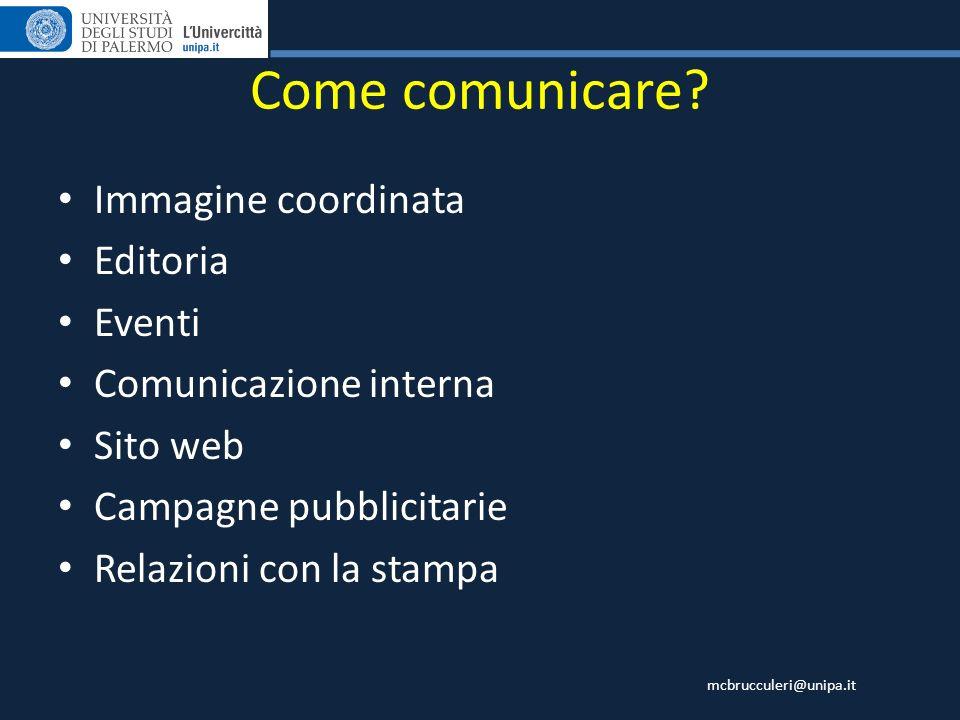 mcbrucculeri@unipa.it Come comunicare? Immagine coordinata Editoria Eventi Comunicazione interna Sito web Campagne pubblicitarie Relazioni con la stam