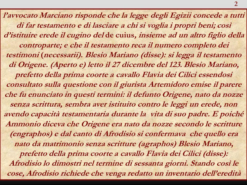 lavvocato Marciano risponde che la legge degli Egizii concede a tutti di far testamento e di lasciare a chi si voglia i propri beni; così distituire e