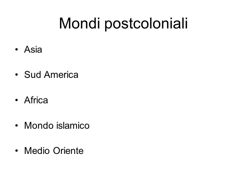 Mondi postcoloniali Asia Sud America Africa Mondo islamico Medio Oriente