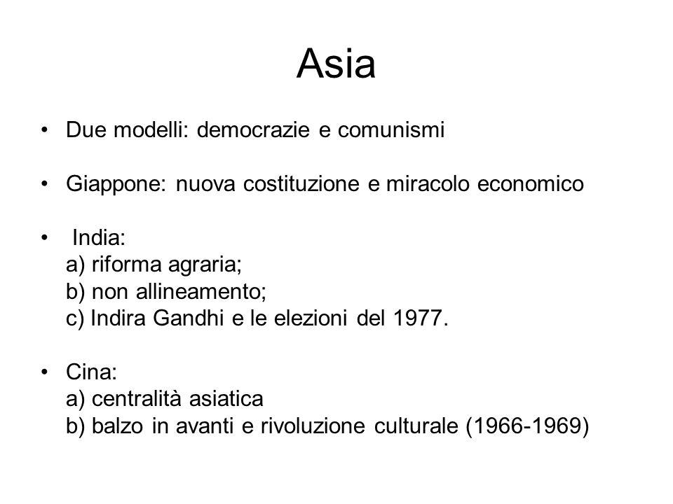 Asia Due modelli: democrazie e comunismi Giappone: nuova costituzione e miracolo economico India: a) riforma agraria; b) non allineamento; c) Indira G