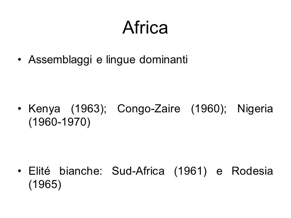 Africa Assemblaggi e lingue dominanti Kenya (1963); Congo-Zaire (1960); Nigeria (1960-1970) Elité bianche: Sud-Africa (1961) e Rodesia (1965)