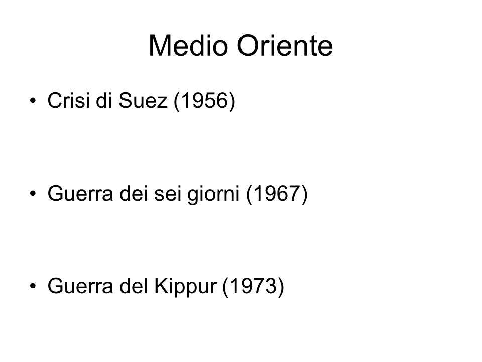 Medio Oriente Crisi di Suez (1956) Guerra dei sei giorni (1967) Guerra del Kippur (1973)
