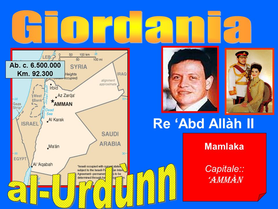 Mamlaka Capitale:: Ammàn Re Abd Allàh II Ab. c. 6.500.000 Km. 92.300