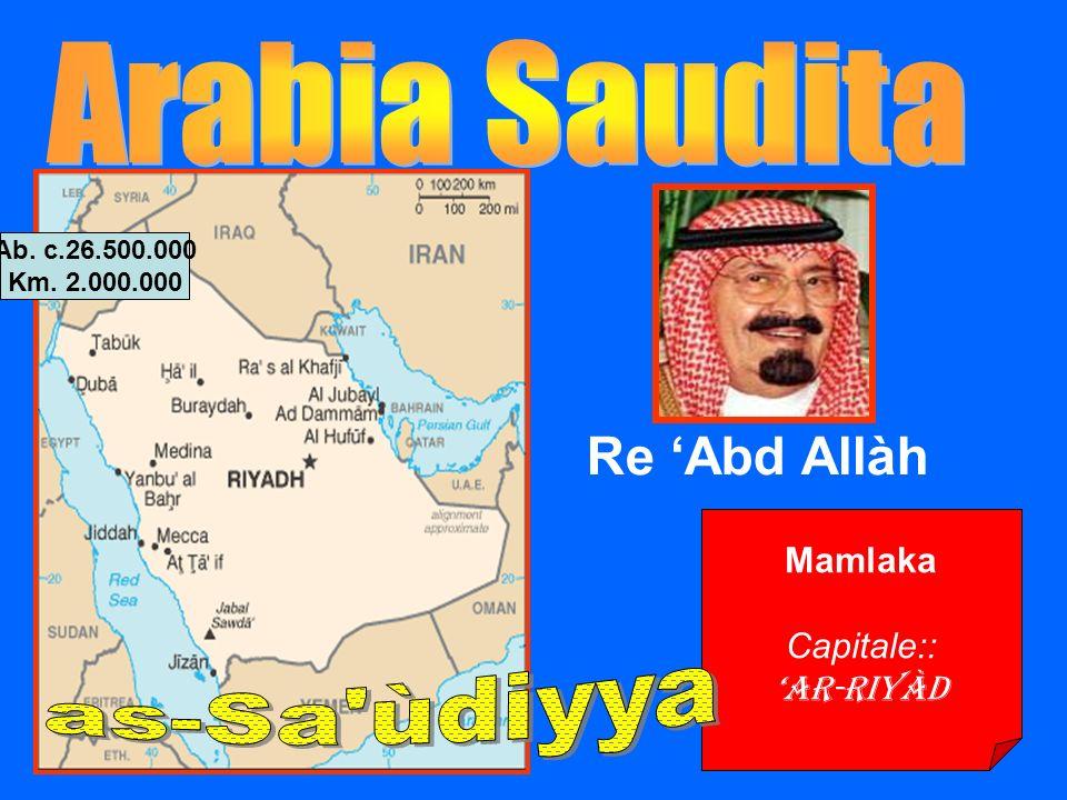 Mamlaka Capitale:: ar-Riyàd Re Abd Allàh Ab. c.26.500.000 Km. 2.000.000