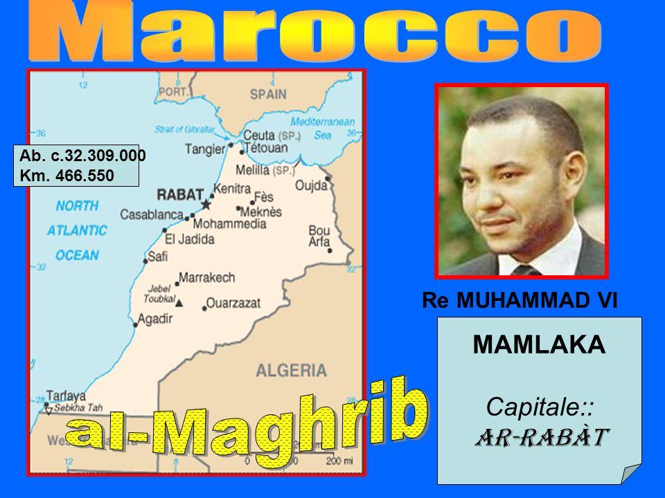MAMLAKA Capitale:: Ar-Rabàt Re MUHAMMAD VI Ab. c.32.309.000 Km. 466.550