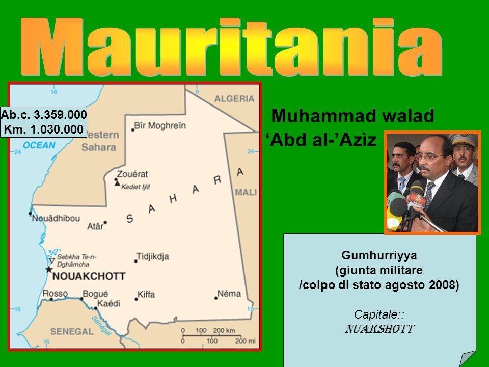 Gumhurriyya (giunta militare /colpo di stato agosto 2008) Capitale:: Nuakshott Muhammad walad Abd al-Azìz Ab.c.