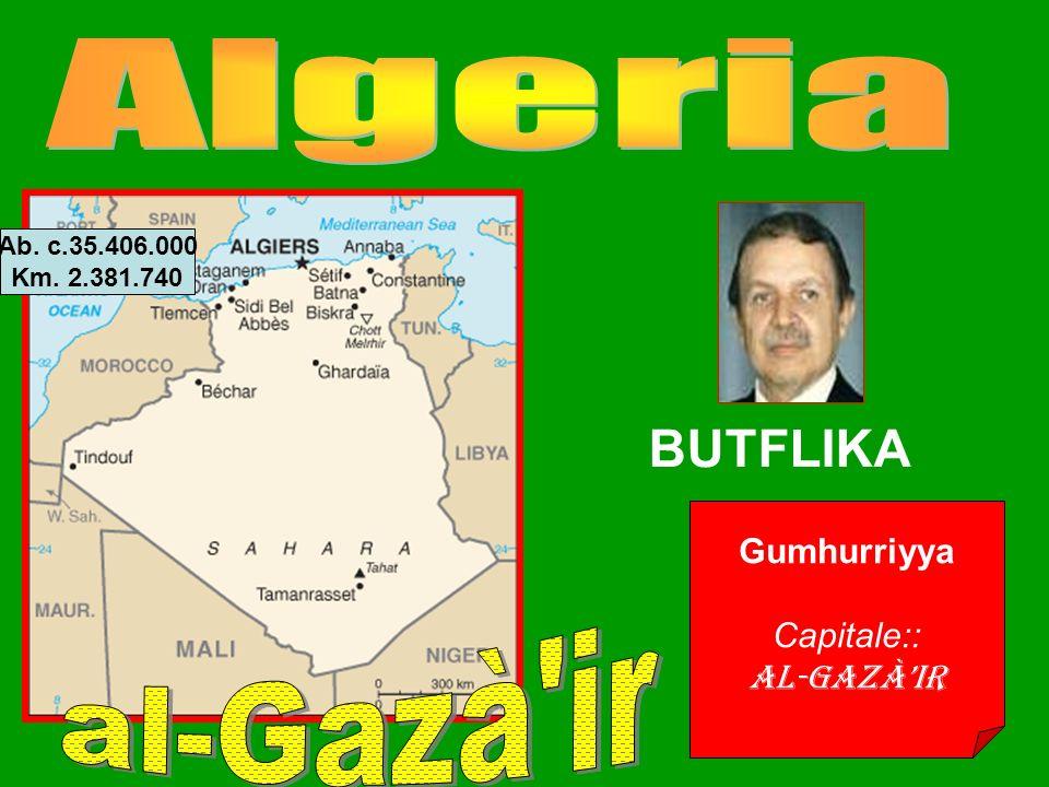 Gumhurriyya Capitale:: Al-Gazàir BUTFLIKA Ab. c.35.406.000 Km. 2.381.740