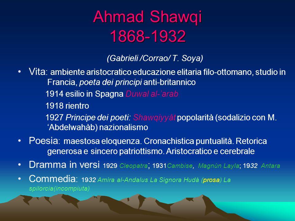 Ahmad Shawqi 1868-1932 (Gabrieli /Corrao/ T. Soya) Vita : ambiente aristocratico educazione elitaria filo-ottomano, studio in Francia, poeta dei princ