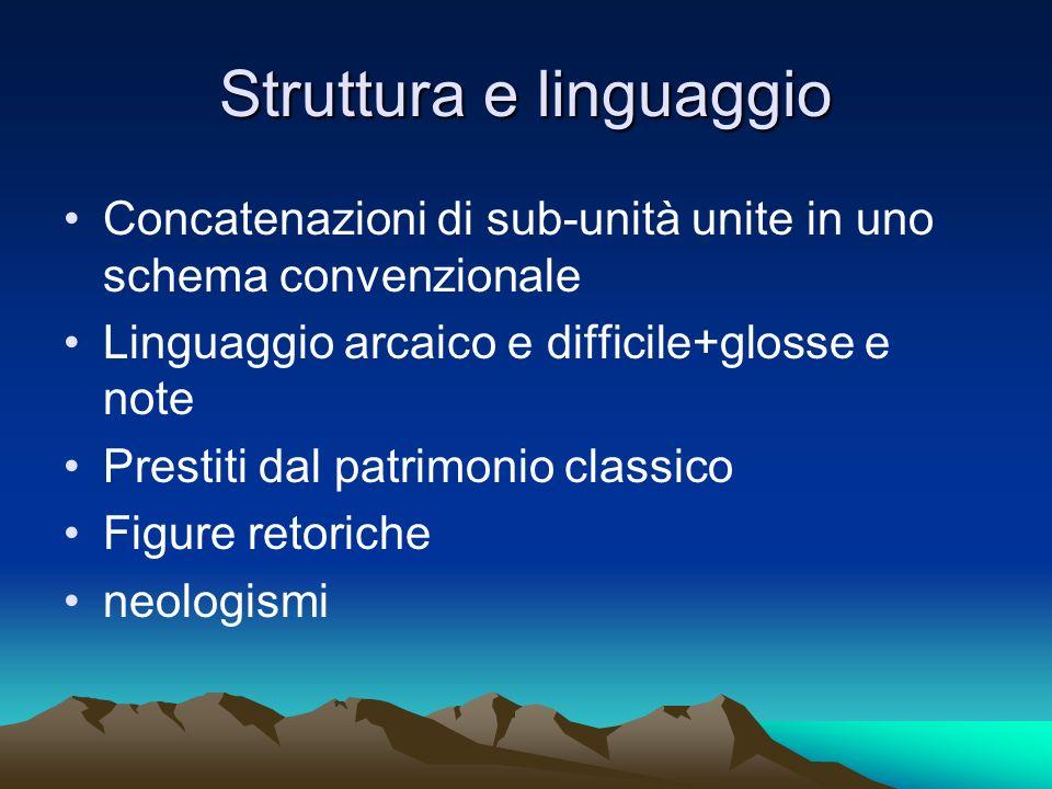 Struttura e linguaggio Concatenazioni di sub-unità unite in uno schema convenzionale Linguaggio arcaico e difficile+glosse e note Prestiti dal patrimo