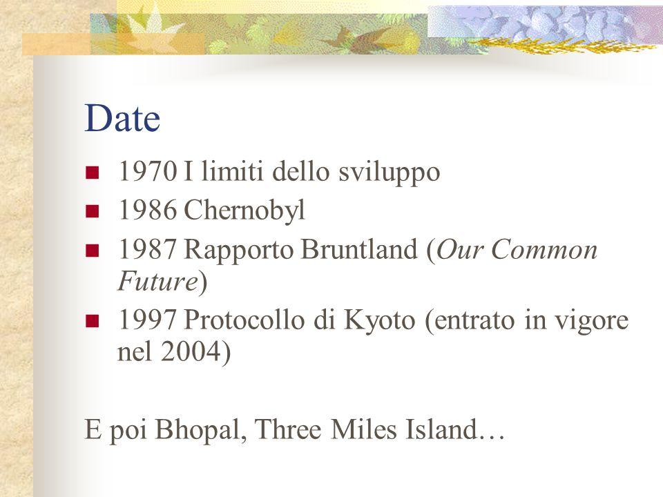 Date 1970 I limiti dello sviluppo 1986 Chernobyl 1987 Rapporto Bruntland (Our Common Future) 1997 Protocollo di Kyoto (entrato in vigore nel 2004) E p