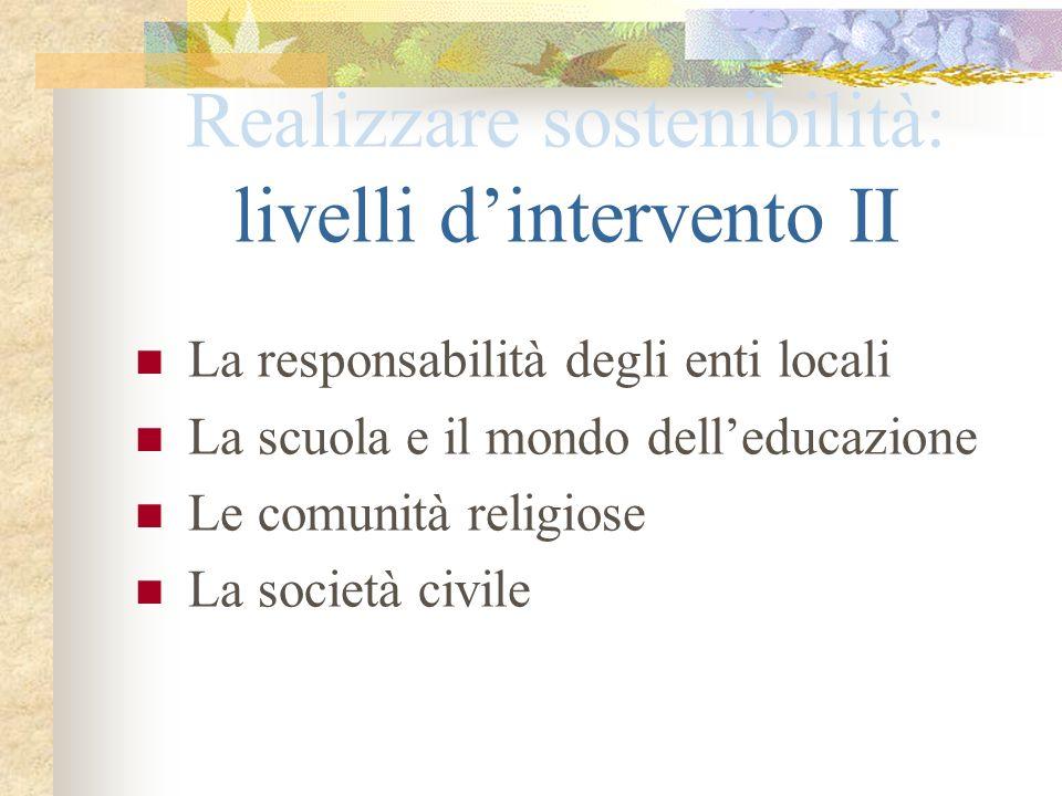 Realizzare sostenibilità: livelli dintervento II La responsabilità degli enti locali La scuola e il mondo delleducazione Le comunità religiose La soci