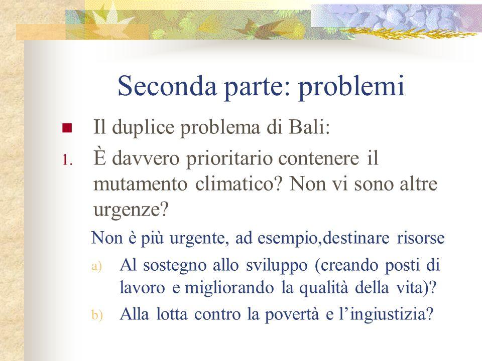Il duplice problema di Bali: 1. È davvero prioritario contenere il mutamento climatico? Non vi sono altre urgenze? Non è più urgente, ad esempio,desti