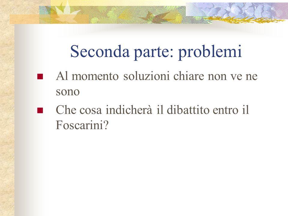 Al momento soluzioni chiare non ve ne sono Che cosa indicherà il dibattito entro il Foscarini? Seconda parte: problemi