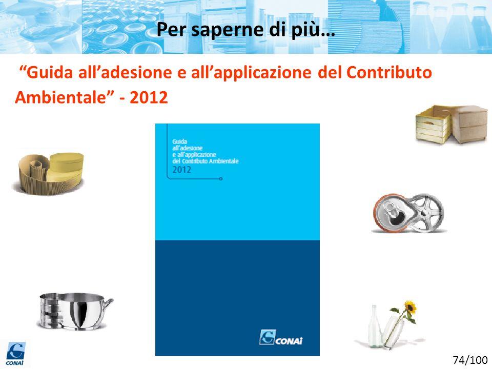 Guida alladesione e allapplicazione del Contributo Ambientale - 2012 Per saperne di più… 74/100