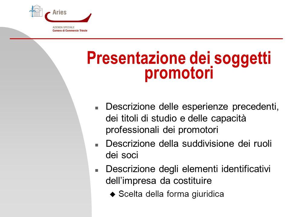 Presentazione dei soggetti promotori n Descrizione delle esperienze precedenti, dei titoli di studio e delle capacità professionali dei promotori n De