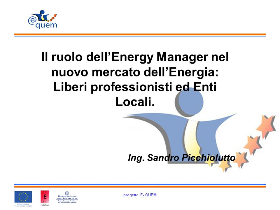progetto E- QUEM Il ruolo dellEnergy Manager nel nuovo mercato dellEnergia: Liberi professionisti ed Enti Locali.