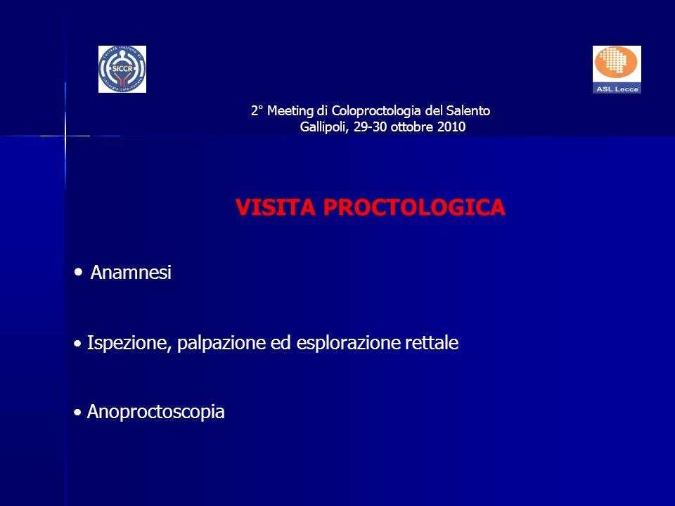 Anamnesi Ispezione, palpazione ed esplorazione rettale Anoproctoscopia 2° Meeting di Coloproctologia del Salento Gallipoli, 29-30 ottobre 2010 VISITA