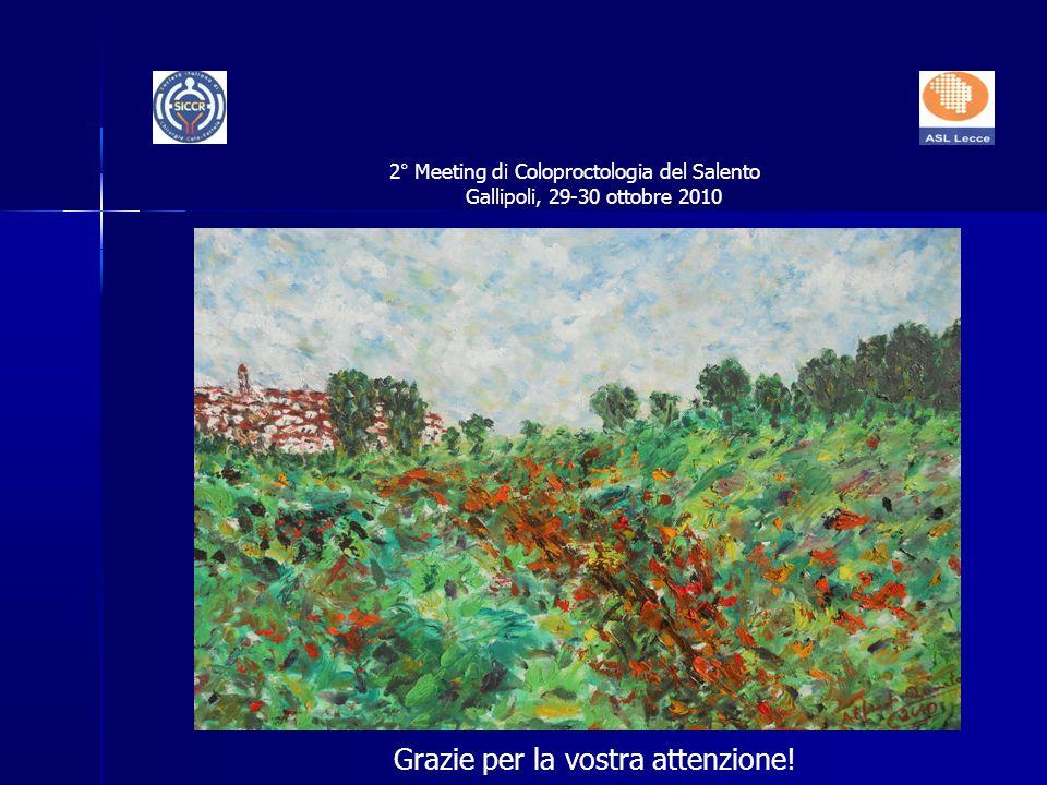 Grazie per la vostra attenzione! 2° Meeting di Coloproctologia del Salento Gallipoli, 29-30 ottobre 2010