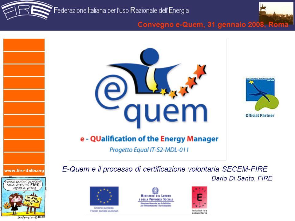 www.fire-italia.org E-Quem e il processo di certificazione volontaria SECEM-FIRE Dario Di Santo, FIRE Convegno e-Quem, 31 gennaio 2008, Roma