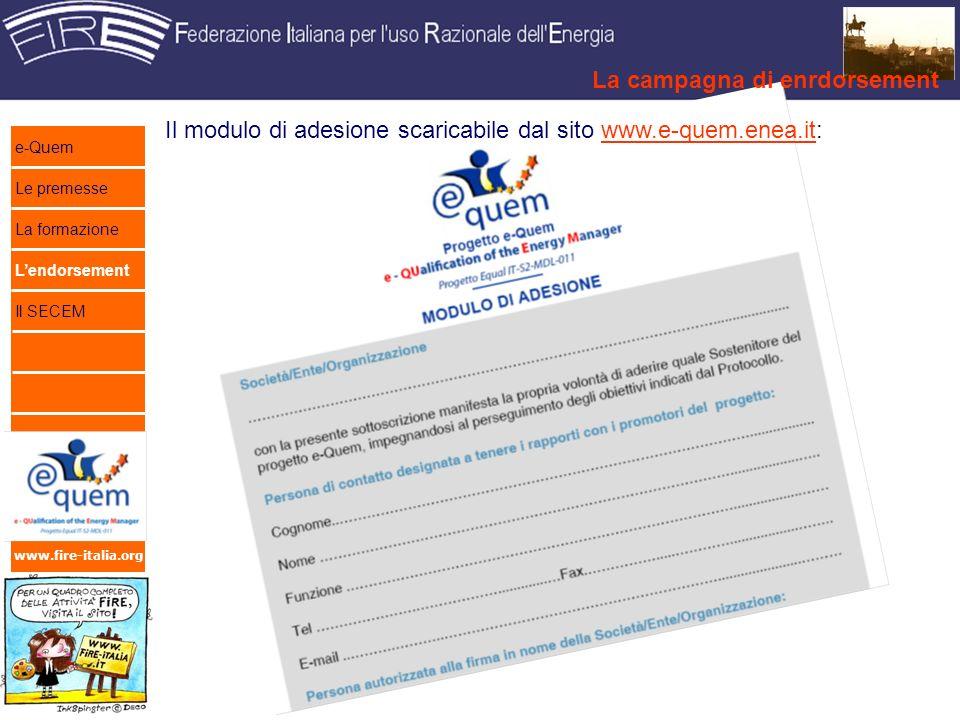 www.fire-italia.org Il modulo di adesione scaricabile dal sito www.e-quem.enea.it:www.e-quem.enea.it La campagna di enrdorsement e-Quem Le premesse La formazione Lendorsement Il SECEM