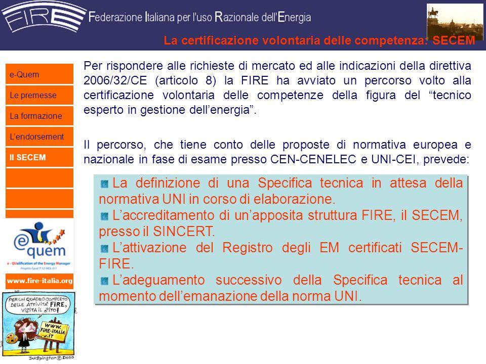 www.fire-italia.org Per rispondere alle richieste di mercato ed alle indicazioni della direttiva 2006/32/CE (articolo 8) la FIRE ha avviato un percorso volto alla certificazione volontaria delle competenze della figura del tecnico esperto in gestione dellenergia.