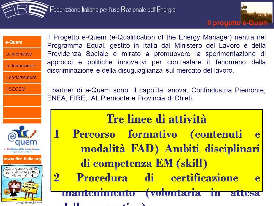 www.fire-italia.org Il sito web: www.e-quem.enea.it.www.e-quem.enea.it Il progetto e-Quem e-Quem Le premesse La formazione Lendorsement Il SECEM