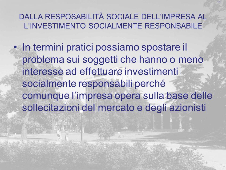 m&m DALLA RESPOSABILITÀ SOCIALE DELLIMPRESA AL LINVESTIMENTO SOCIALMENTE RESPONSABILE In termini pratici possiamo spostare il problema sui soggetti ch