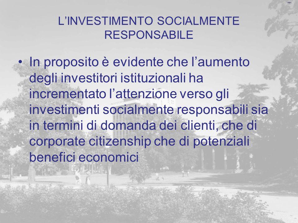 m&m LINVESTIMENTO SOCIALMENTE RESPONSABILE In proposito è evidente che laumento degli investitori istituzionali ha incrementato lattenzione verso gli