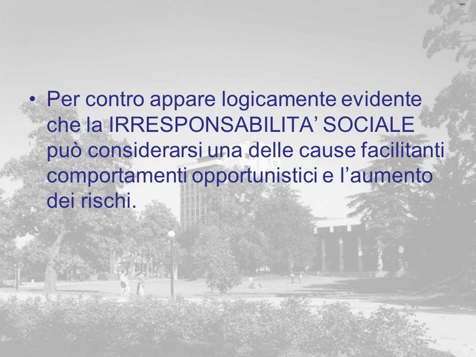 m&m Per contro appare logicamente evidente che la IRRESPONSABILITA SOCIALE può considerarsi una delle cause facilitanti comportamenti opportunistici e