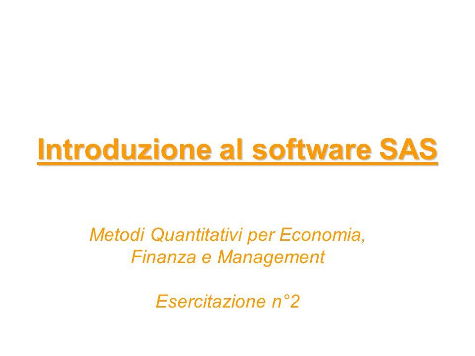 Introduzione al software SAS Metodi Quantitativi per Economia, Finanza e Management Esercitazione n°2