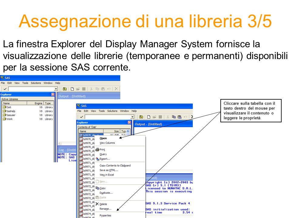 Assegnazione di una libreria 3/5 La finestra Explorer del Display Manager System fornisce la visualizzazione delle librerie (temporanee e permanenti) disponibili per la sessione SAS corrente.