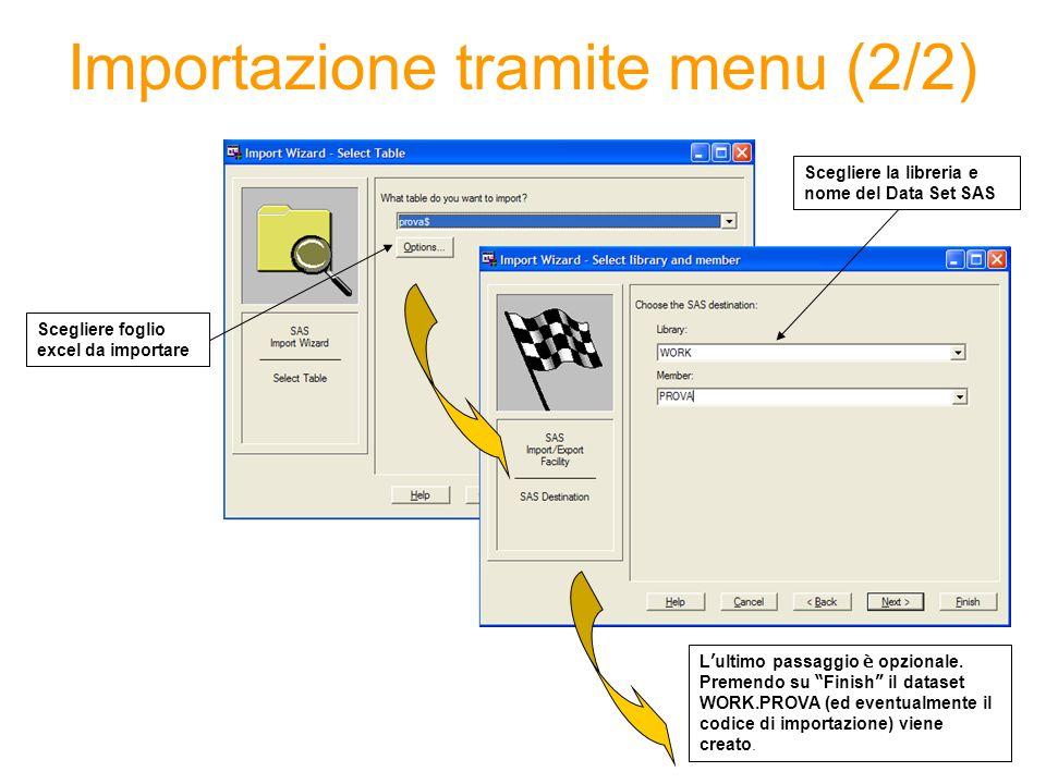 Importazione tramite menu (2/2) Scegliere foglio excel da importare Scegliere la libreria e nome del Data Set SAS L ultimo passaggio è opzionale. Prem
