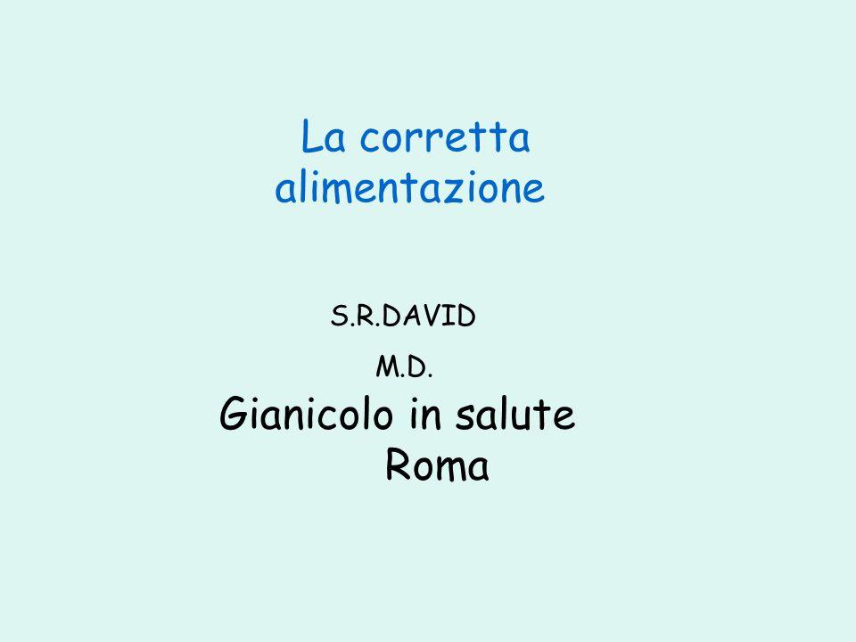 La corretta alimentazione S.R.DAVID M.D. Gianicolo in salute Roma