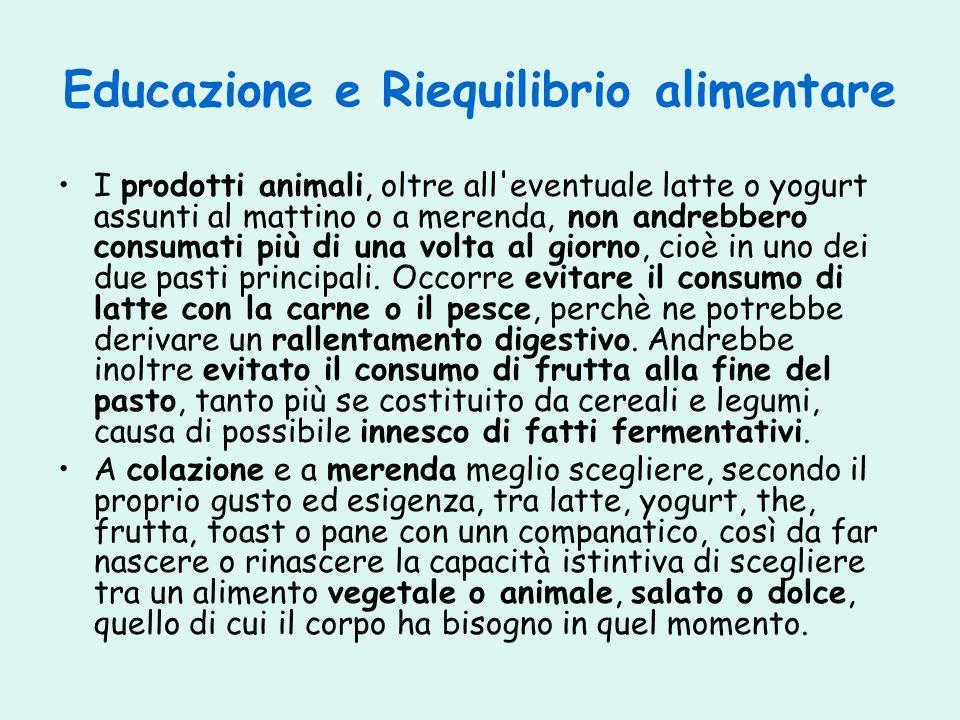 Educazione e Riequilibrio alimentare I prodotti animali, oltre all'eventuale latte o yogurt assunti al mattino o a merenda, non andrebbero consumati p