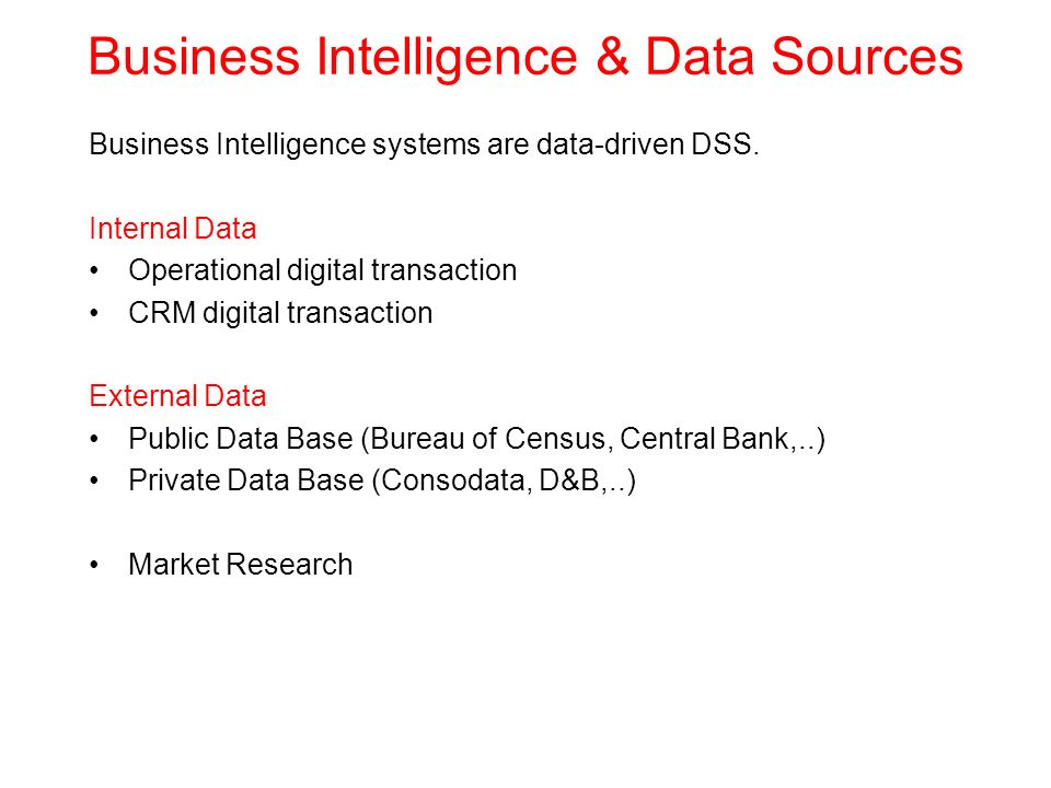 Business Intelligence systems are data-driven DSS.