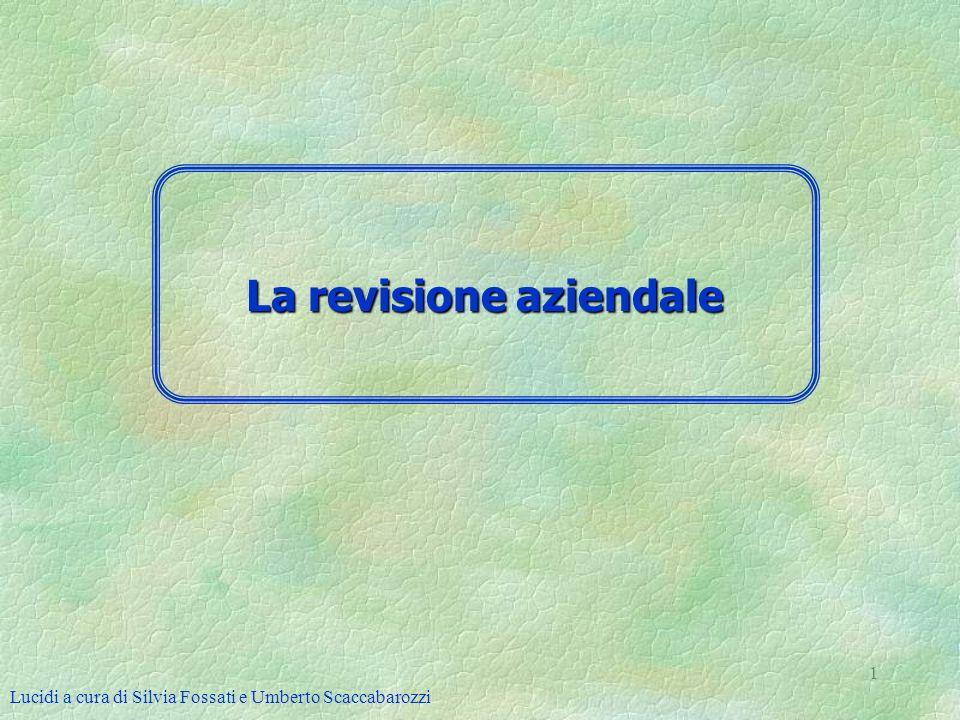 Lucidi a cura di Silvia Fossati e Umberto Scaccabarozzi 1 La revisione aziendale