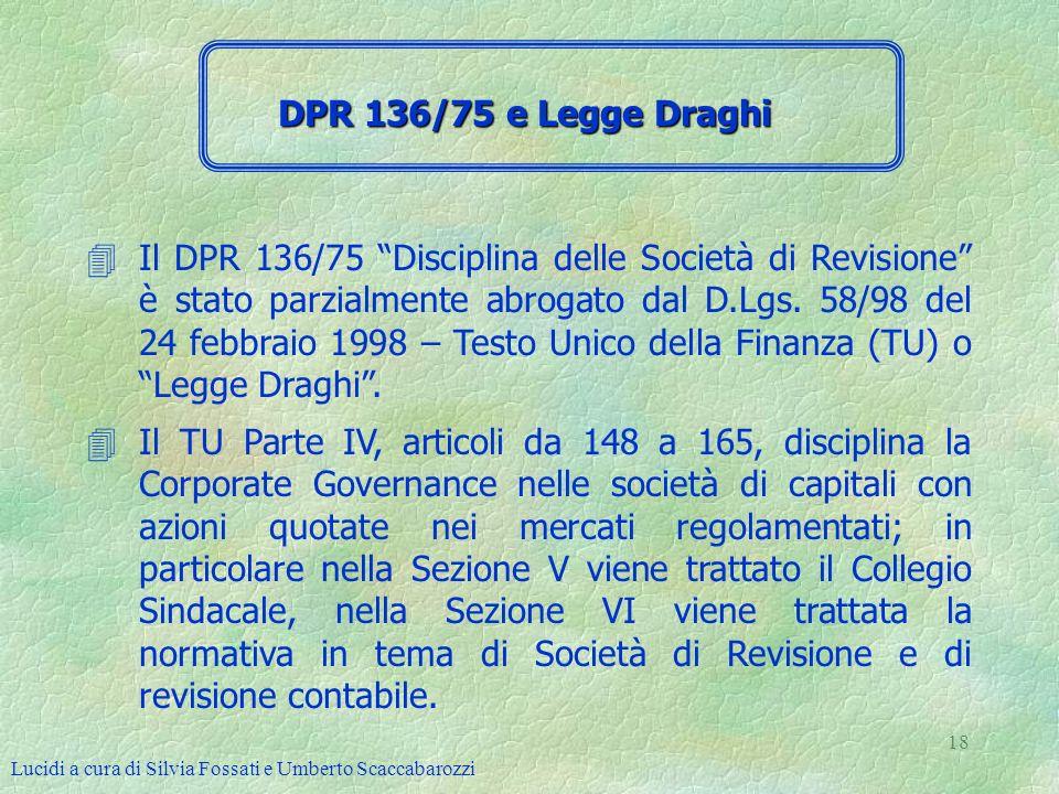 Lucidi a cura di Silvia Fossati e Umberto Scaccabarozzi 18 4Il DPR 136/75 Disciplina delle Società di Revisione è stato parzialmente abrogato dal D.Lg