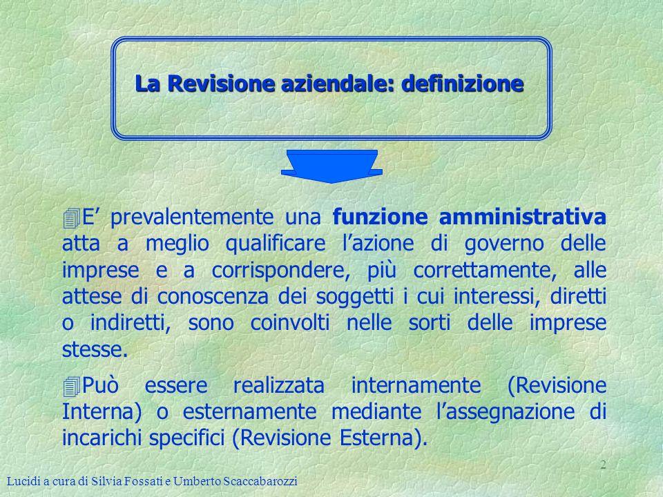 Lucidi a cura di Silvia Fossati e Umberto Scaccabarozzi 2 La Revisione aziendale: definizione 4E prevalentemente una funzione amministrativa atta a me