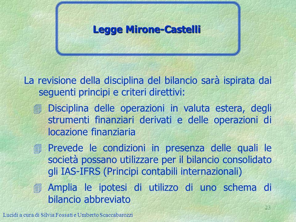 Lucidi a cura di Silvia Fossati e Umberto Scaccabarozzi 23 La revisione della disciplina del bilancio sarà ispirata dai seguenti principi e criteri di