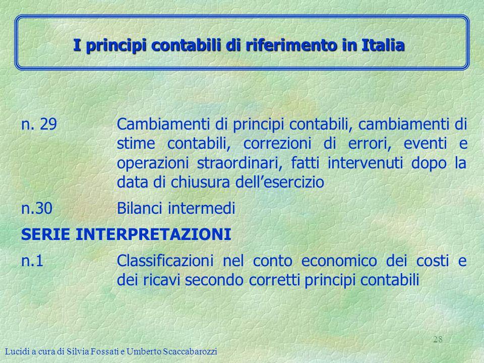 Lucidi a cura di Silvia Fossati e Umberto Scaccabarozzi 28 n. 29 Cambiamenti di principi contabili, cambiamenti di stime contabili, correzioni di erro