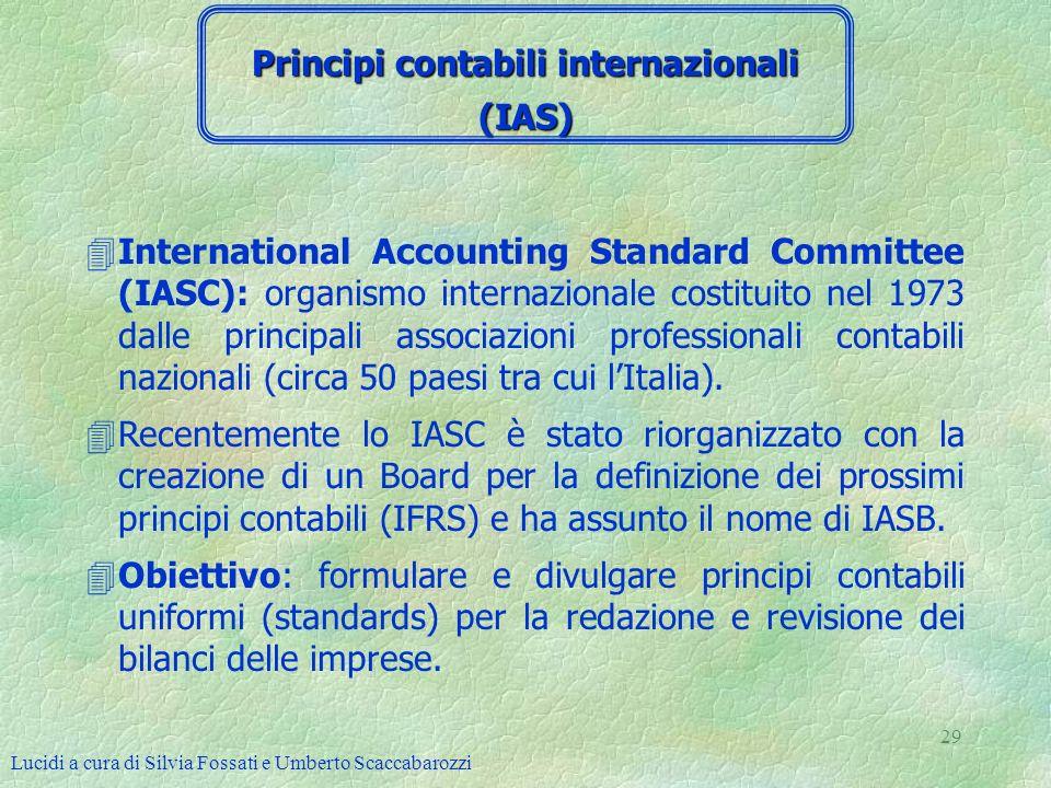Lucidi a cura di Silvia Fossati e Umberto Scaccabarozzi 29 4International Accounting Standard Committee (IASC): organismo internazionale costituito ne