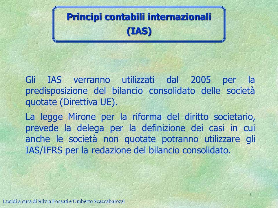 Lucidi a cura di Silvia Fossati e Umberto Scaccabarozzi 31 Gli IAS verranno utilizzati dal 2005 per la predisposizione del bilancio consolidato delle